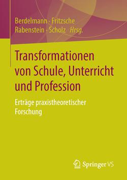 Transformationen von Schule, Unterricht und Profession von Berdelmann,  Kathrin, Fritzsche,  Bettina, Rabenstein,  Kerstin, Scholz,  Joachim