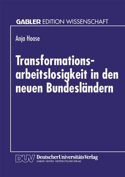 Transformationsarbeitslosigkeit in den neuen Bundesländern von Hoose,  Anja