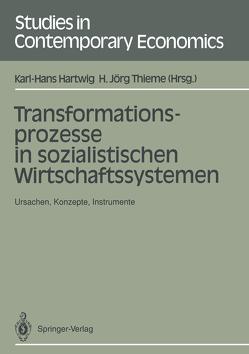 Transformationsprozesse in sozialistischen Wirtschaftssystemen von Hartwig,  Karl-Hans, Thieme,  H. Jörg