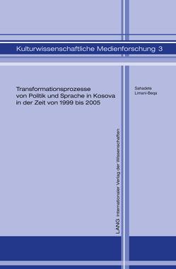 Transformationsprozesse von Politik und Sprache in Kosova in der Zeit von 1999 bis 2005 von Limani-Beqa,  Sahadete