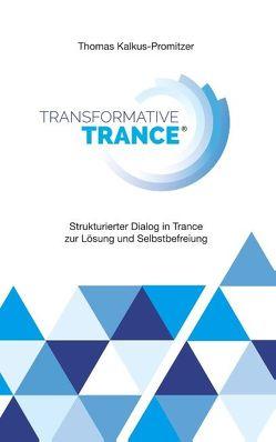 Transformative Trance® von Kalkus-Promitzer,  Thomas