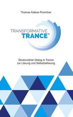 Transformative Trance von Kalkus-Promitzer,  Thomas
