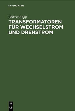 Transformatoren für Wechselstrom und Drehstrom von Kapp,  Gisbert