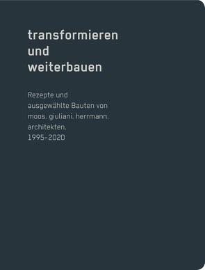 transformieren und weiterbauen von Brunner,  Marco, Giuliani,  Roman, Herrmann,  Christian, Moos,  Roger, Sendner,  Beatrice, Tropeano,  Ruggero