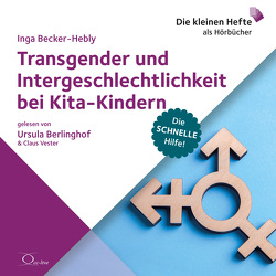 Transgender und Intergeschlechtlichkeit bei Kita-Kindern von Becker-Hebly,  Inga, Berlinghof,  Ursula, Vester,  Claus