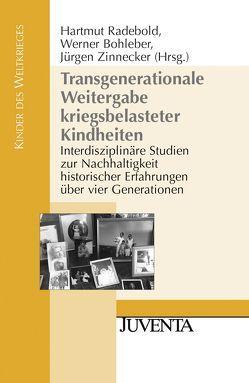 Transgenerationale Weitergabe kriegsbelasteter Kindheiten von Bohleber,  Werner, Radebold,  Hartmut, Zinnecker,  Jürgen