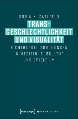 Transgeschlechtlichkeit und Visualität von Saalfeld,  Robin K.