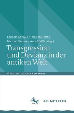 Transgression und Devianz in der antiken Welt von Gilhaus,  Lennart, Herrad,  Imogen, Meurer,  Michael, Pfeiffer,  Anja