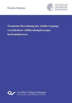 Transiente Berechnung des Anfahrvorgangs verschiedener Abhitzedampferzeuger im Kombiprozess von Mertens,  Nicolas