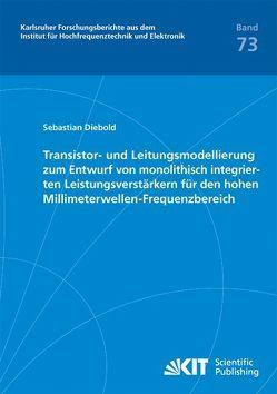 Transistor- und Leitungsmodellierung zum Entwurf von monolithisch integrierten Leistungsverstärkern für den hohen Millimeterwellen-Frequenzbereich von Diebold,  Sebastian