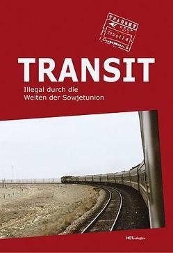 Transit-Illegal durch die Weiten der Sowjetunion von Kuhbandner,  Jörg, Oelker,  Jan