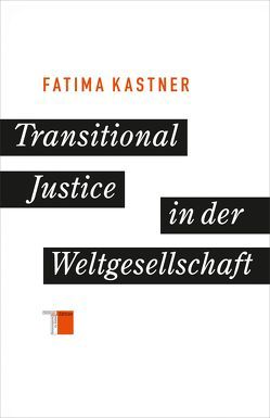 Transitional Justice in der Weltgesellschaft von Kastner,  Fatima