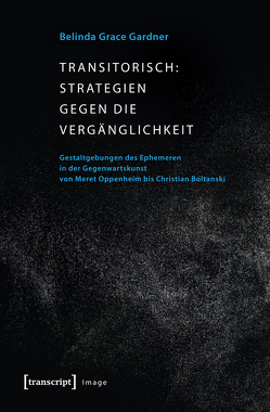 Transitorisch: Strategien gegen die Vergänglichkeit von Gardner,  Belinda Grace
