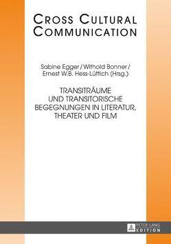 Transiträume und transitorische Begegnungen in Literatur, Theater und Film von Bonner,  Withold, Egger,  Sabine, Hess-Lüttich,  E.W.B.