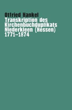 Transkription des Kirchenbuchduplikats Niederkleen (Hessen) 1771-1874 von Hankel,  Otfried