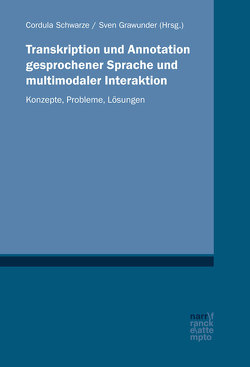 Transkription und Annotation gesprochener Sprache und multimodaler Interaktion von Grawunder,  Sven, Schwarze,  Cordula