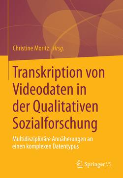 Transkription von Video- und Filmdaten in der Qualitativen Sozialforschung von Moritz,  Christine