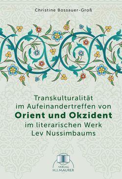 Transkulturalität im Aufeinandertreffen von Orient und Okzident im literarischen Werk Lev Nussimbaums von Bossauer-Groß,  Christine