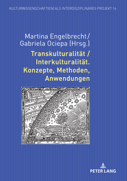 Transkulturalität / Interkulturalität. Konzepte, Methoden, Anwendungen von Engelbrecht,  Martina, Ociepa-Joachimsthaler,  Gabriela