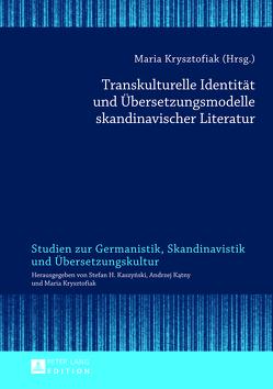 Transkulturelle Identität und Übersetzungsmodelle skandinavischer Literatur von Krysztofiak,  Maria