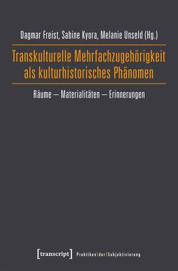 Transkulturelle Mehrfachzugehörigkeit als kulturhistorisches Phänomen von Freist,  Dagmar, Kyora,  Sabine, Unseld,  Melanie