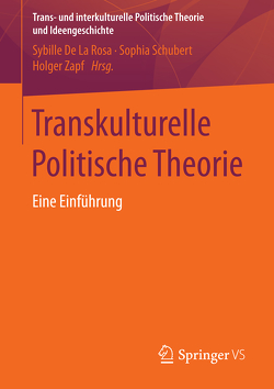 Transkulturelle Politische Theorie von De La Rosa,  Sybille, Schubert,  Sophia, Zapf,  Holger
