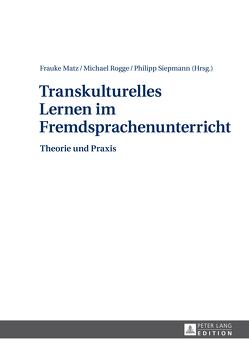 Transkulturelles Lernen im Fremdsprachenunterricht von Matz,  Frauke, Rogge,  Michael, Siepmann,  Philipp
