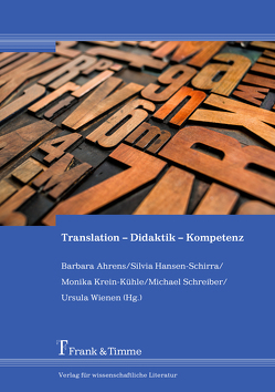 Translation – Didaktik – Kompetenz von Ahrens,  Barbara, Hansen-Schirra,  Silvia, Krein-Kühle,  Monika, Schreiber,  Michael, Wienen,  Ursula