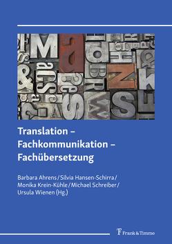 Translation – Fachkommunikation – Fachübersetzung von Ahrens,  Barbara, Hansen-Schirra,  Silvia, Krein-Kühle,  Monika, Schreiber,  Michael, Wienen,  Ursula
