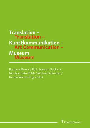 Translation – Kunstkommunikation – Museum / Translation – Art Communication – Museum von Ahrens,  Barbara, Hansen-Schirra,  Silvia, Krein-Kühle,  Monika, Schreiber,  Michael, Wienen,  Ursula