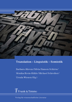 Translation – Linguistik – Semiotik von Ahrens,  Barbara, Hansen-Schirra,  Silvia, Krein-Kühle,  Monika, Schreiber,  Michael, Wienen,  Ursula