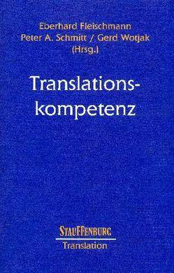 Translationskompetenz von Fleischmann,  Eberhard, Schmitt,  Peter A., Wotjak,  Gerd