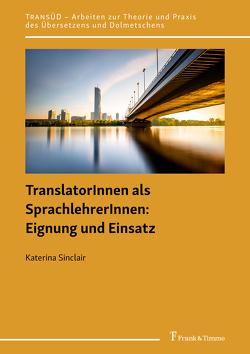 TranslatorInnen als SprachlehrerInnen: Eignung und Einsatz von Sinclair,  Katerina