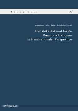 Translokalität und lokale Raumproduktionen in transnationaler Perspektive von Tölle,  Alexander, Wehrhahn,  Rainer