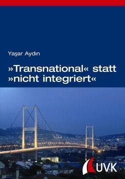 »Transnational« statt »nicht integriert« von Aydin,  Yasar