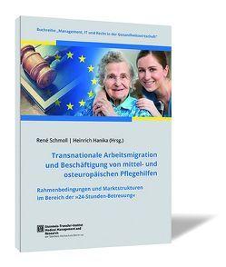 Transnationale Arbeitsmigration und Beschäftigung von mittel- und osteuropäischen Pflegehilfen von Hanika,  Heinrich, Schmoll,  René
