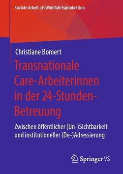 Transnationale Care-Arbeiterinnen in der 24-Stunden-Betreuung von Bomert,  Christiane