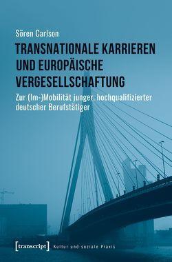 Transnationale Karrieren und europäische Vergesellschaftung von Carlson,  Sören
