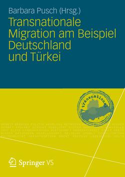 Transnationale Migration am Beispiel Deutschland und Türkei von Pusch,  Barbara
