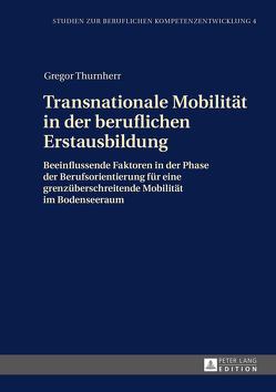 Transnationale Mobilität in der beruflichen Erstausbildung von Thurnherr,  Gregor
