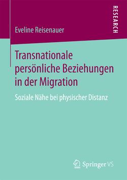 Transnationale persönliche Beziehungen in der Migration von Reisenauer,  Eveline