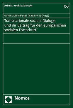 Transnationale soziale Dialoge und ihr Beitrag für den europäischen sozialen Fortschritt von Mückenberger,  Ulrich, Nebe,  Katja