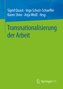 Transnationalisierung der Arbeit von Quack,  Sigrid, Schulz-Schaeffer,  Ingo, Shire,  Karen, Weiß,  Anja
