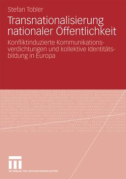 Transnationalisierung nationaler Öffentlichkeit von Tobler,  Stefan