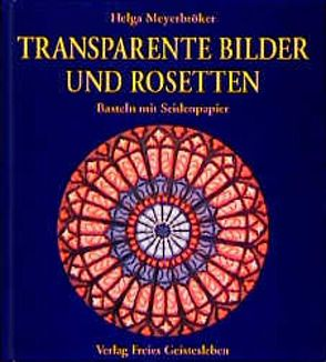 Transparente Bilder und Rosetten von Meyerbröker,  Helga