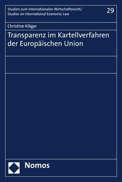 Transparenz im Kartellverfahren der Europäischen Union von Kläger,  Christine