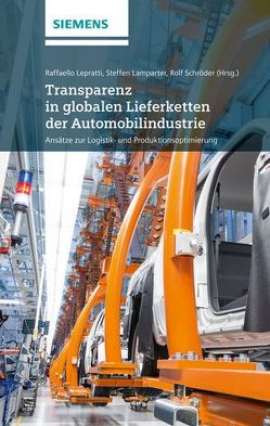 Transparenz in globalen Lieferketten der Automobilindustrie von Lamparter,  Steffen, Lepratti,  Raffaello, Schröder,  Rolf