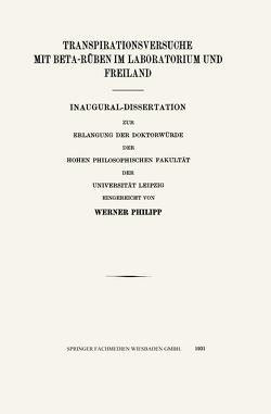 Transpirationsversuche mit Beta-RÜben im Laboratorium und Freiland von Philipp,  Werner