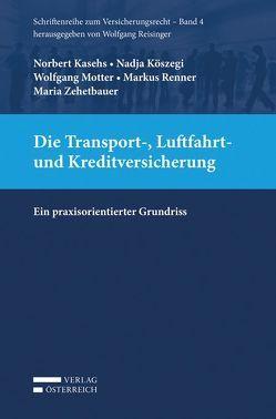 Die Transport-, Luftfahrt- und Kreditversicherung von Kasehs,  Norbert, Köszegi,  Nadja, Motter,  Wolfgang, Renner,  Markus, Zehetbauer,  Maria