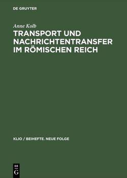 Transport und Nachrichtentransfer im Römischen Reich von Kolb,  Anne